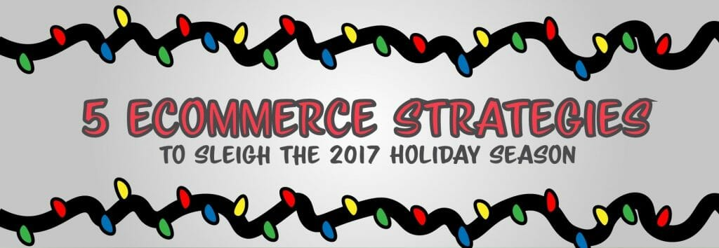 5 Awesome eCommerce Tips to Sleigh the 2017 Holiday Season! 7