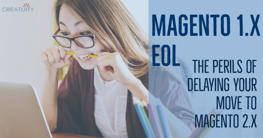 Magento 1.x EOL: The Perils of Delaying Your Move to M2 17