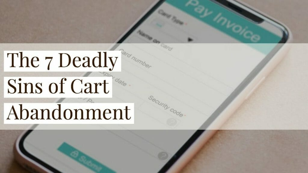 The 7 Deadly Sins of Cart Abandonment 1