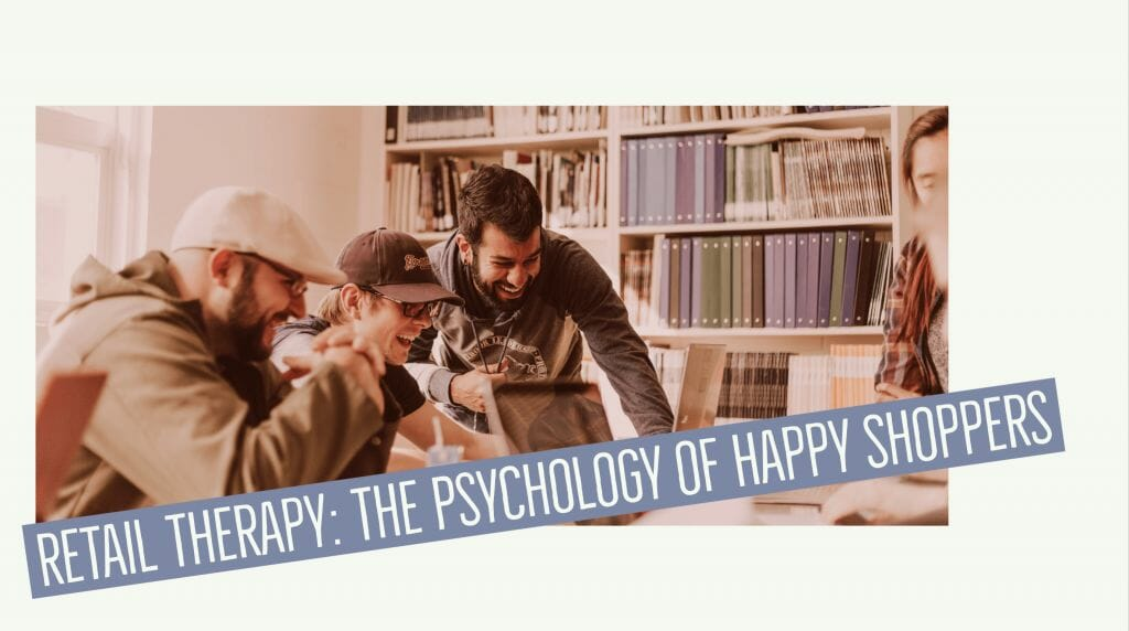 Retail Therapy: The Psychology of Happy Shoppers 1