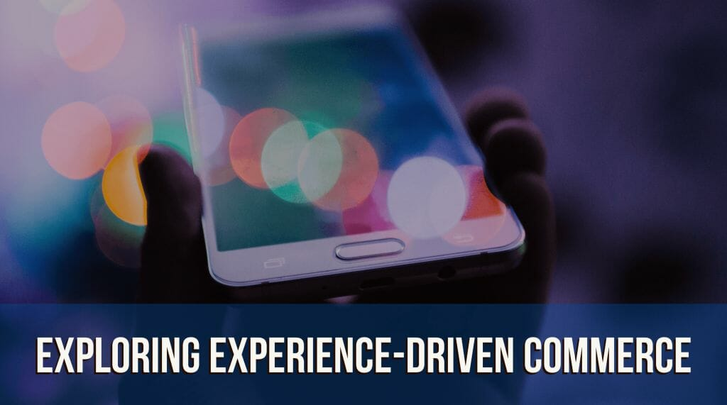 Exploring Experience-Driven Commerce 18